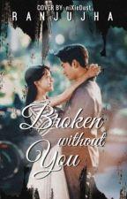 Broken without you by Ranjujha