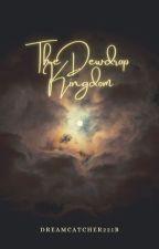 The Dewdrop Kingdom by Dreamcatcher221b