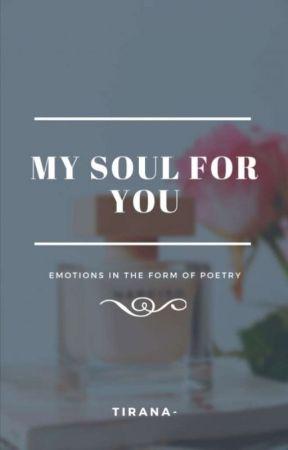 𝐌𝐘 𝐒𝐎𝐔𝐋 𝐅𝐎𝐑 𝐘𝐎𝐔 ;; poetry  by TIRANA--