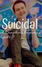 Suicidal - A DangThatsALongName x Reader FanFiction by Alexcraft5234