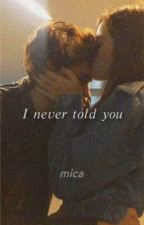I never told you  by micasoda