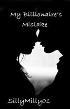 My billionaire's mistake by Sillymilly01