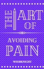 The Art of Avoiding Pain by weebknight