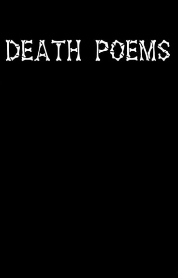 Death Poems by JustShootAnonymous