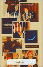 I STILL CHOSE You (Michaeng 💚)  by bampiraaanibaby