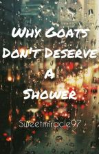 Why Goats Don't Deserve a Shower by sweetmiracle97