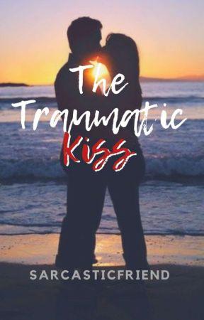 The Traumatic Kiss by SarcasticFriend