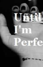 Until I'm Perfect by steph578