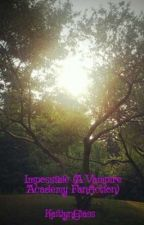 Impossible (A Vampire Academy Fanfiction) by KatieGrace13