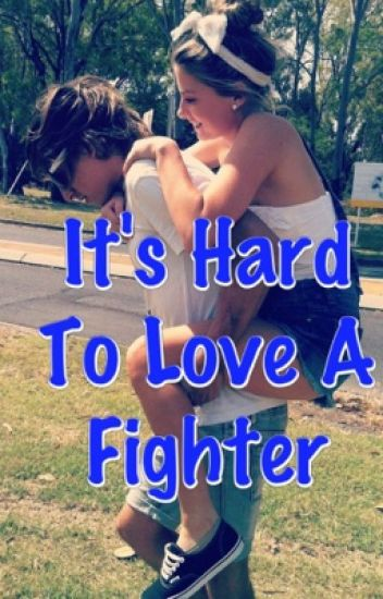 It's Hard To Love A Fighter