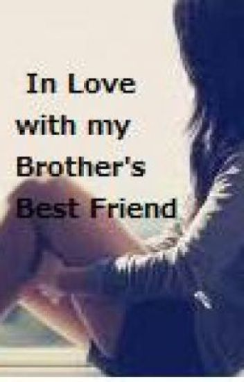 In Love With My Brothers Best Friend Carley Wattpad
