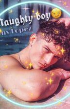 Naughty boy😏~Tony Lopez by LOPEZZZxBROTHERSSS