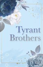 Tyrant Brothers. by doespizzatastegood