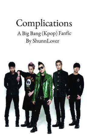 Complications (A Big Bang Kpop Fanfiction) by ShunnLover