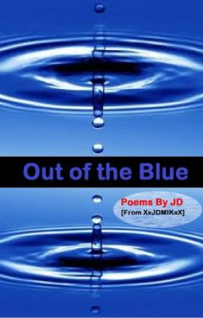 Out of the Blue (Assorted Poems) by XxJDMIKxX