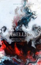 ROBERT'S REBELLION |BOOK ONE| by AshaBlood