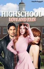 Highschool Love and Pain by Amythologygirl