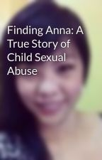 Finding Anna: A True Story of Child Sexual Abuse by tklleone