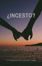 ¿Incesto? by x1demonioloqfaltaba