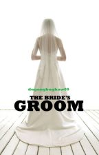 The Bride's Groom (COMPLETED) by dugongbughaw09