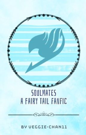 Soul Mates: A Fairy Tail Fanfic by Veggie-Chan11