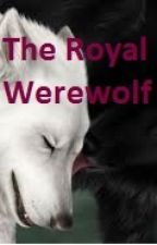 The Royal Werewolf The Hybrid Chronicles Book 2 by my_uncertain_reality