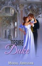 To Desire the Duke  (completed) by NobleRoyalqueen