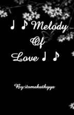 Melody Of Love (COMPLETE) by itsmekathyya