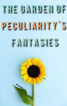 The Garden of Peculiarity's Fantasies  by ItsJustIrina