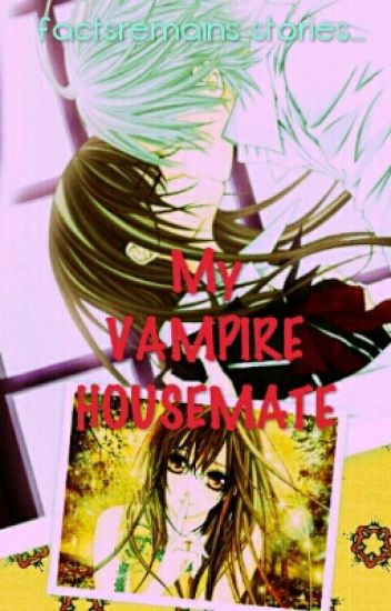 MY VAMPIRE HOUSEMATE [Completed/Currently editing]