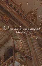 The Best Books on Wattpad by lakeisha__