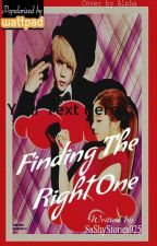 Finding The Right One [On-Hold] by SaShyStories025
