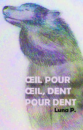 Œil pour œil, dent pour dent by Luna484