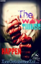 The Way Things Happen by XxxOctoberxxX123