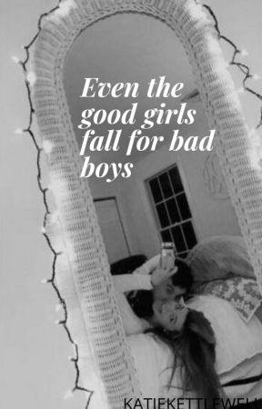 Even the good girls fall for bad boys ~ l.h by katiekettlewell