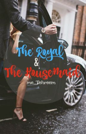 the royal and the housemaid by me_Tehreem