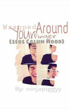 Wrapped Around Your Finger (5SOS Calum Hood) by ninjapiggyy
