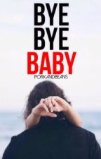 Bye bye baby (EDITING) by porkandbeans