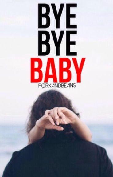 Bye bye baby (EDITING)