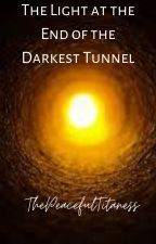 The Light at the End the End of the Darkest Tunnel by ThePeacefulTitaness