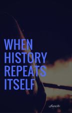 When History Repeats Itself by Awushi