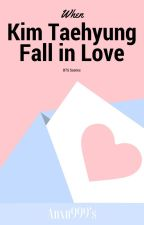 When Kim Taehyung Fall In Love (BTS FanFic) by Anxn999