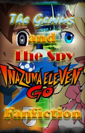 The Genius and The Spy | Inazuma Eleven Go Fanfiction by TygerName