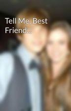 Tell Me, Best Friend... by jaitlinstories