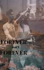 Forever isn't forever. by torresemily10