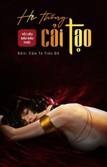 Đọc Truyện 【Cao H】[21+++] HỆ THỐNG CẢI TẠO - Vô Liêu Đẩu Đẩu Thối (Edit) - Truyen4U.Net