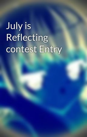 July is Reflecting contest Entry by SupaJayV6