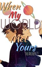 When My World Met Yours (BoyxBoy) by EightForInfinity19