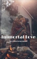 Immortal Love by effervescent27