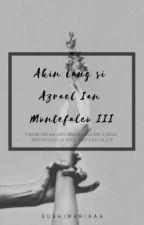 Akin lang si Azrael Ian Montefalco III [Until Trilogy FanFic] by SushiMariaaa